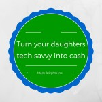 "How Your Daughter Can Earn Cash from the ""Technically Challenged"""