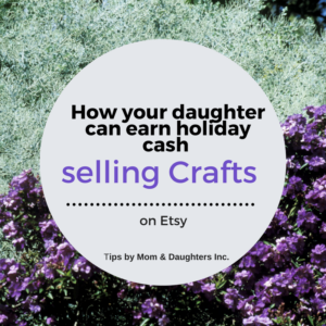 Does your daughter want to earn some extra spending cash?  Is she crafty?  Consider selling on Etsy.