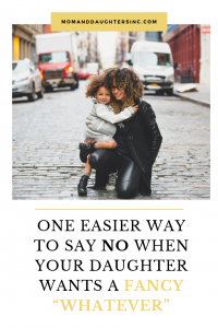 How to handle the tough question when your daughter wants something expensive