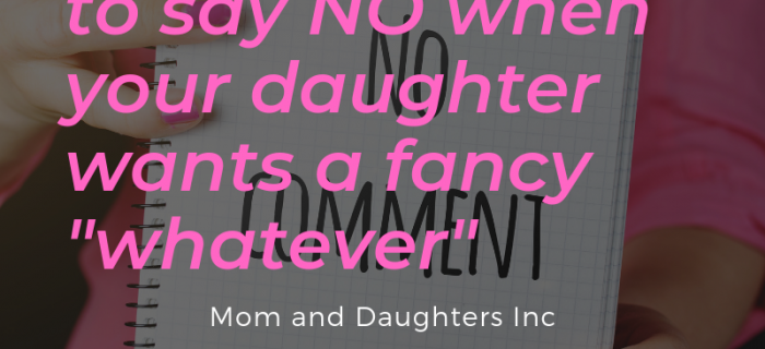 "One easier way to say NO when your daughter wants a fancy ""whatever"""